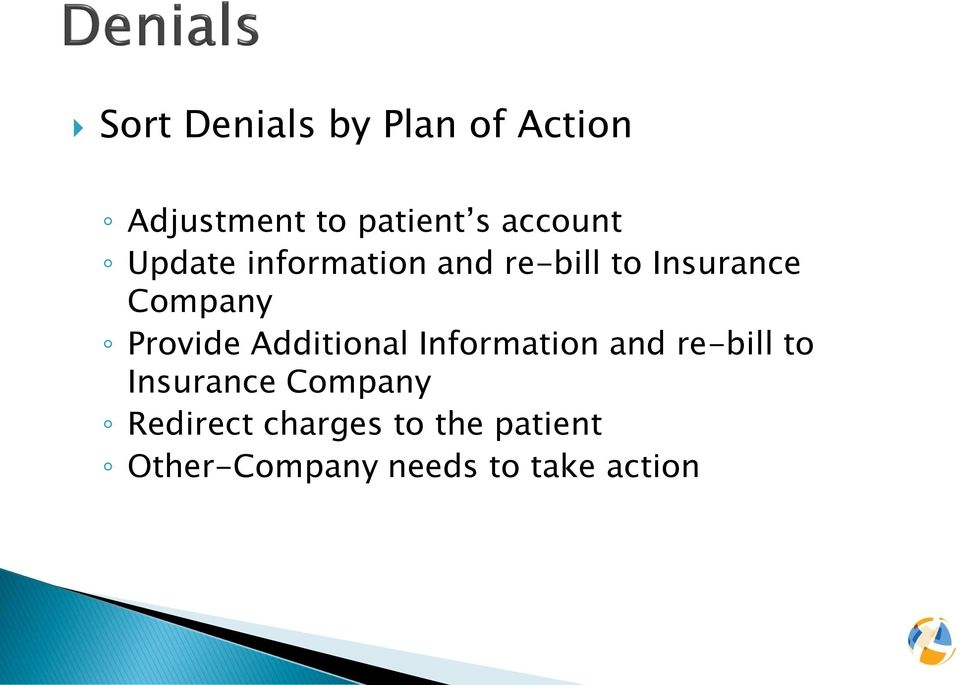 Provide Additional Information and re-bill to Insurance