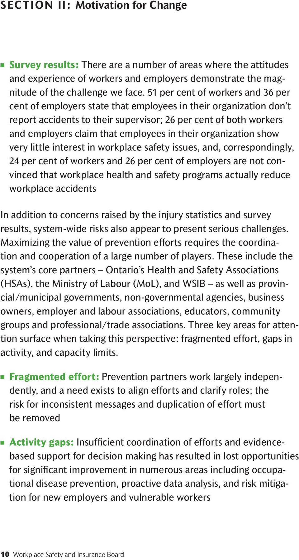 employees in their organization show very little interest in workplace safety issues, and, correspondingly, 24 per cent of workers and 26 per cent of employers are not convinced that workplace health