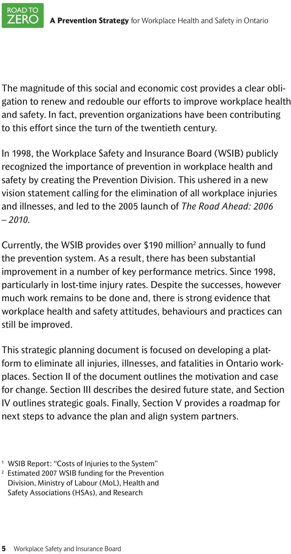 In 1998, the Workplace Safety and Insurance Board (WSIB) publicly recognized the importance of prevention in workplace health and safety by creating the Prevention Division.