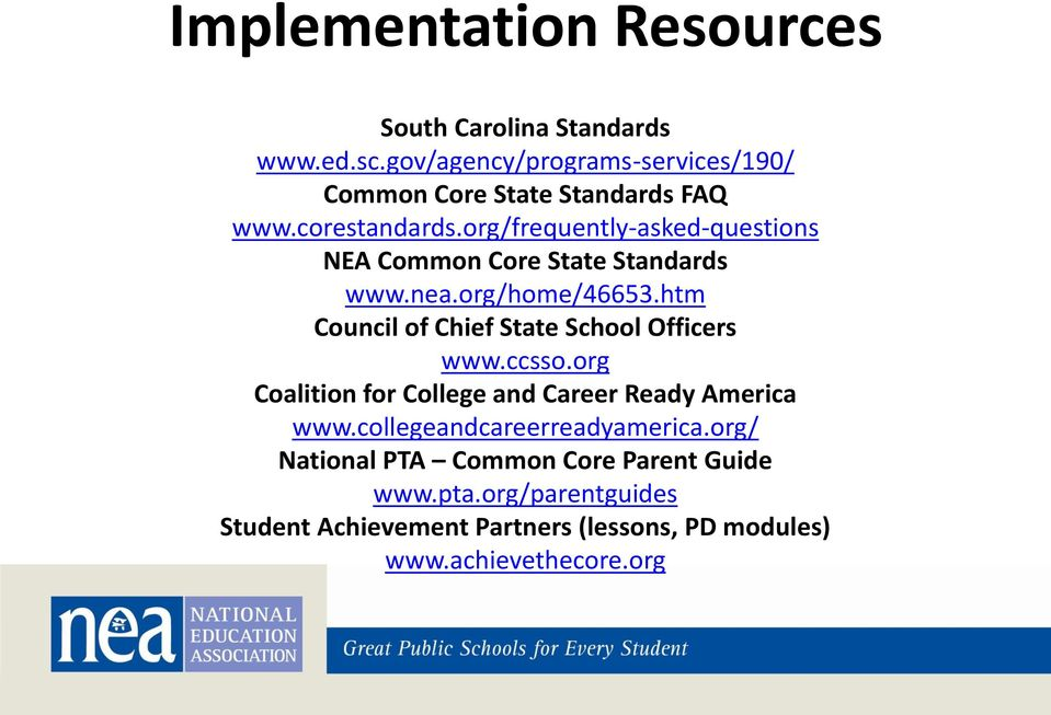 org/frequently-asked-questions NEA Common Core State Standards www.nea.org/home/46653.