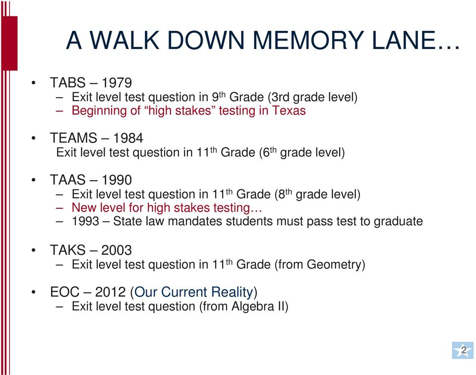 (8 th grade level) New level for high stakes testing 1993 State law mandates students must pass test to graduate TAKS 2003