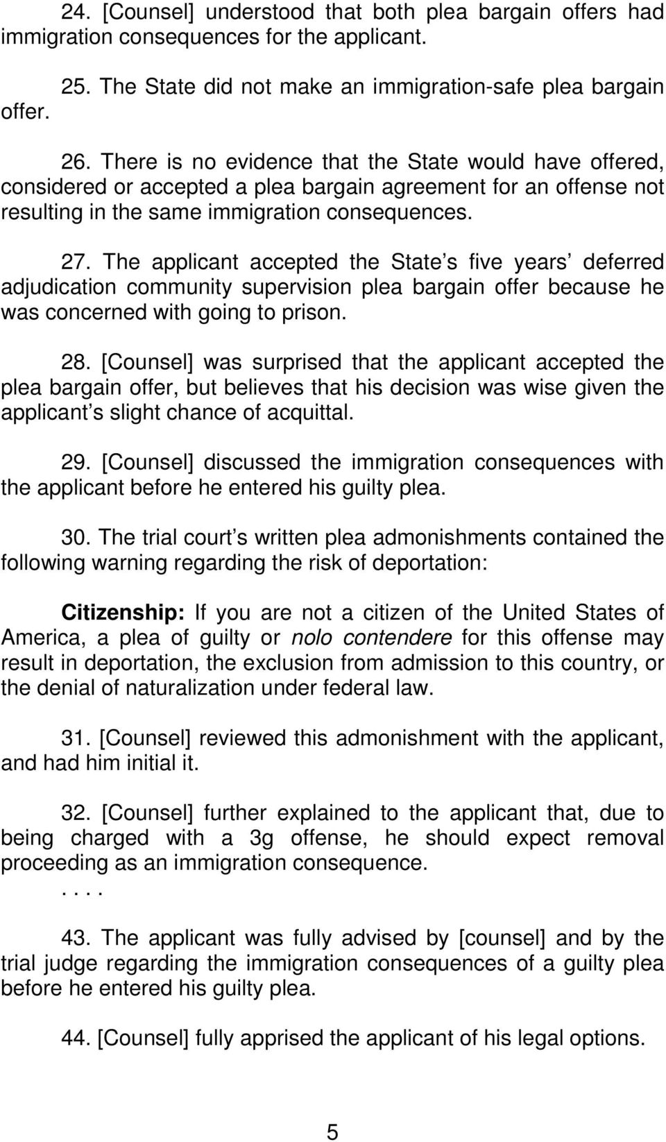 The applicant accepted the State s five years deferred adjudication community supervision plea bargain offer because he was concerned with going to prison. 28.