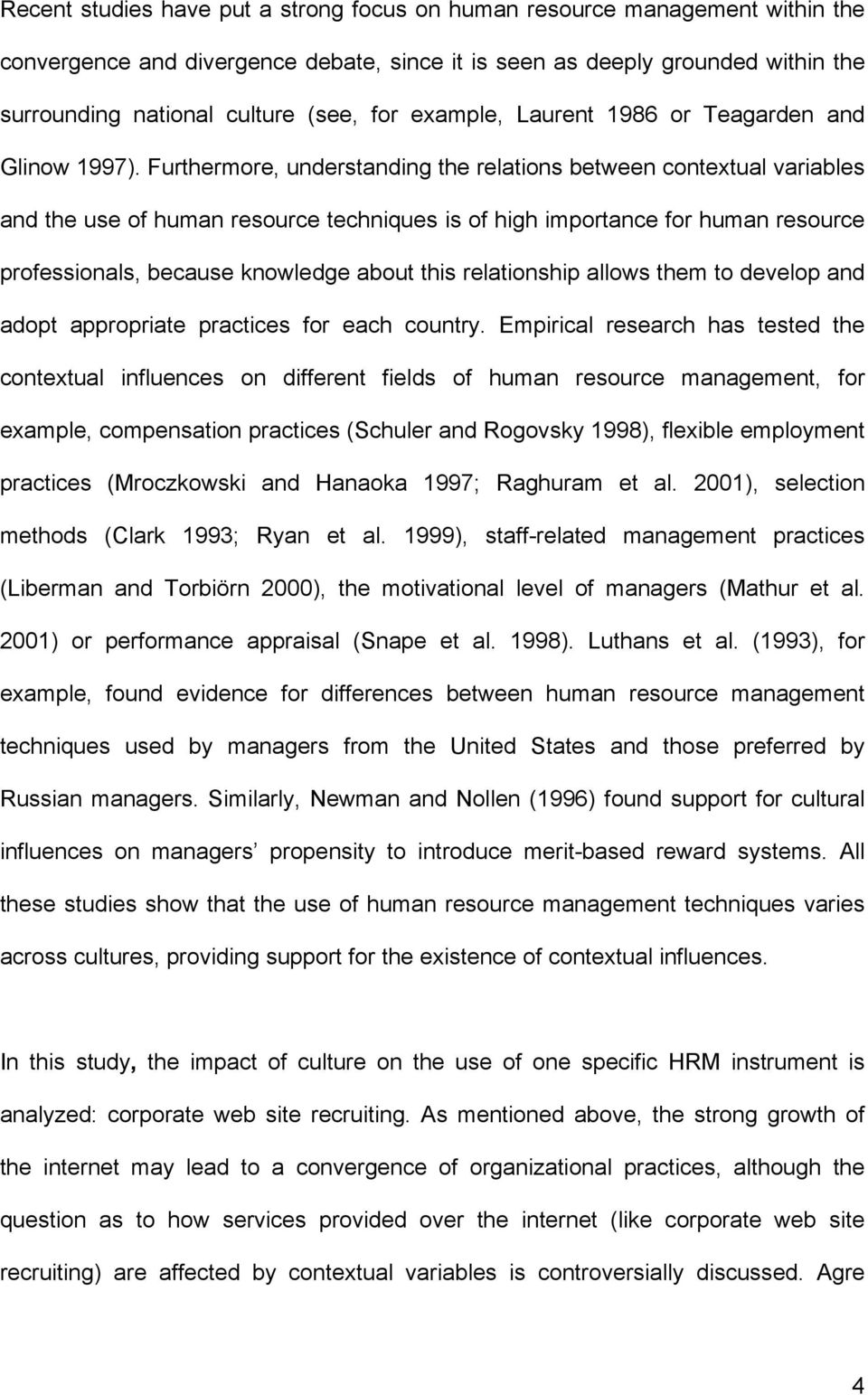 Furthermore, understanding the relations between contextual variables and the use of human resource techniques is of high importance for human resource professionals, because knowledge about this