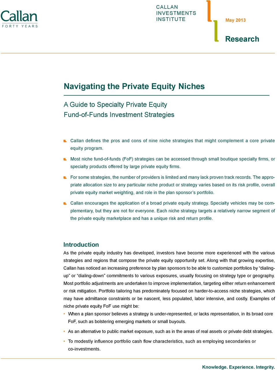 Most niche fund-of-funds (FoF) strategies can be accessed through small boutique specialty firms, or specialty products offered by large private equity firms.