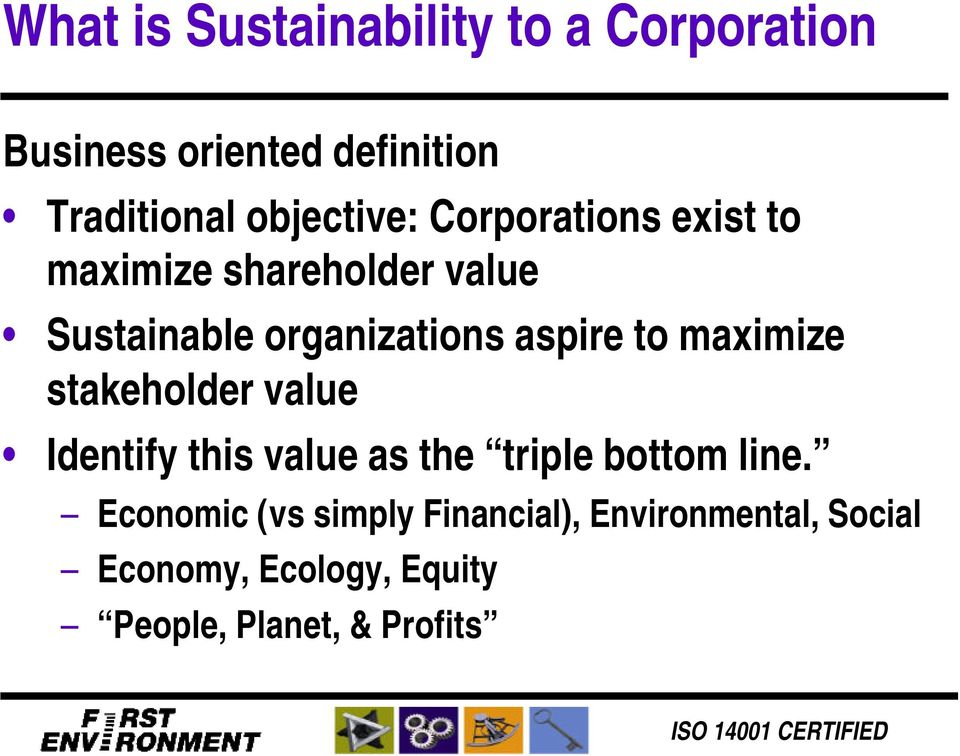 aspire to maximize stakeholder value Identify this value as the triple bottom line.