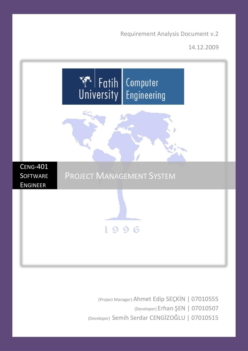 SYSTEM (Project Manager) Ahmet Edip SEÇKİN 07010555