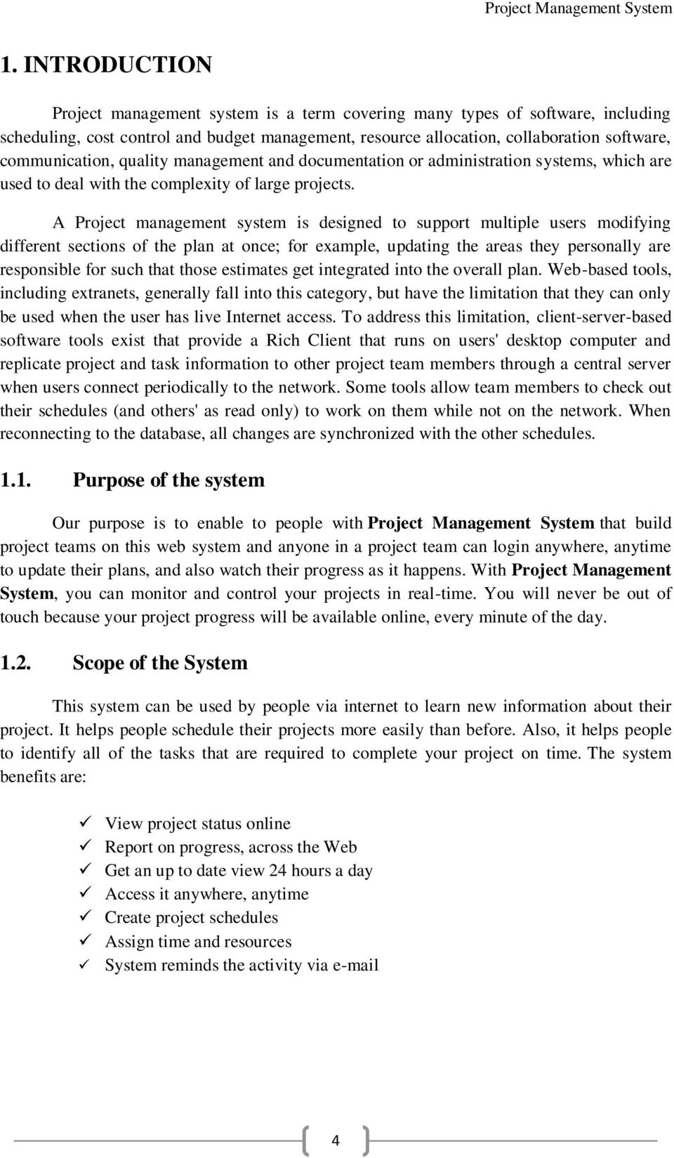 A Project management system is designed to support multiple users modifying different sections of the plan at once; for example, updating the areas they personally are responsible for such that those