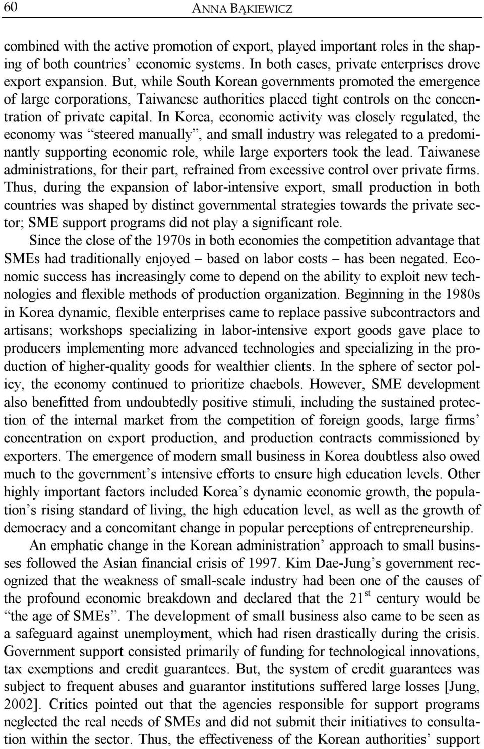 In Korea, economic activity was closely regulated, the economy was steered manually, and small industry was relegated to a predominantly supporting economic role, while large exporters took the lead.