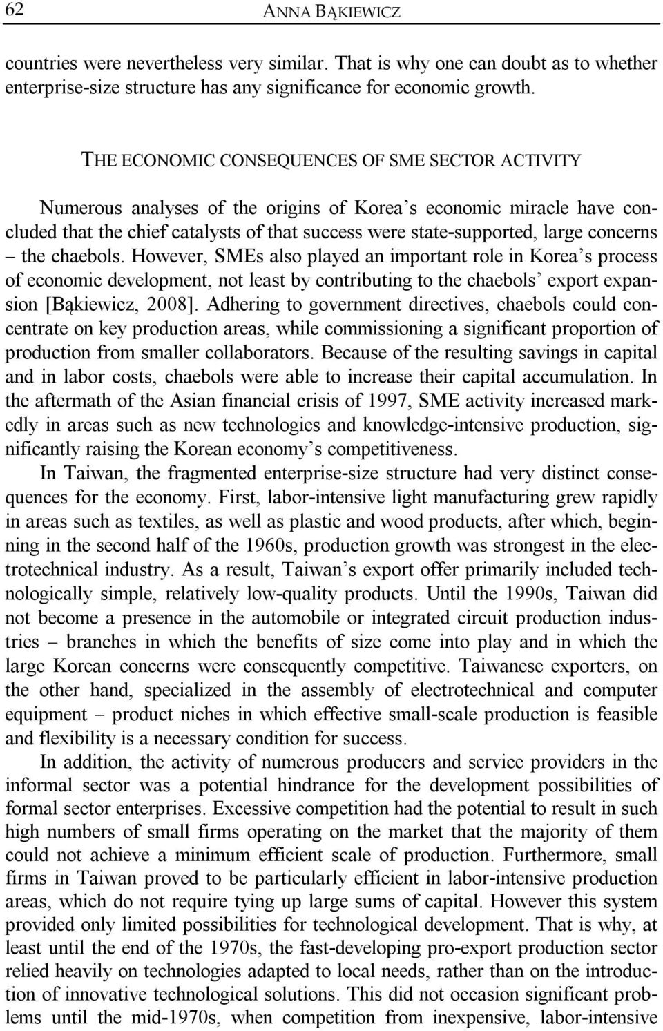 concerns the chaebols. However, SMEs also played an important role in Korea s process of economic development, not least by contributing to the chaebols export expansion [Bąkiewicz, 2008].