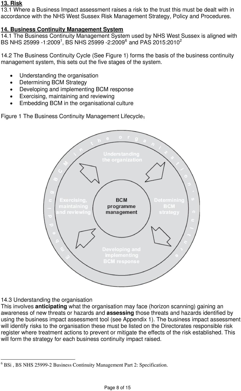 2 The Business Continuity Cycle (See Figure 1) forms the basis of the business continuity management system, this sets out the five stages of the system.