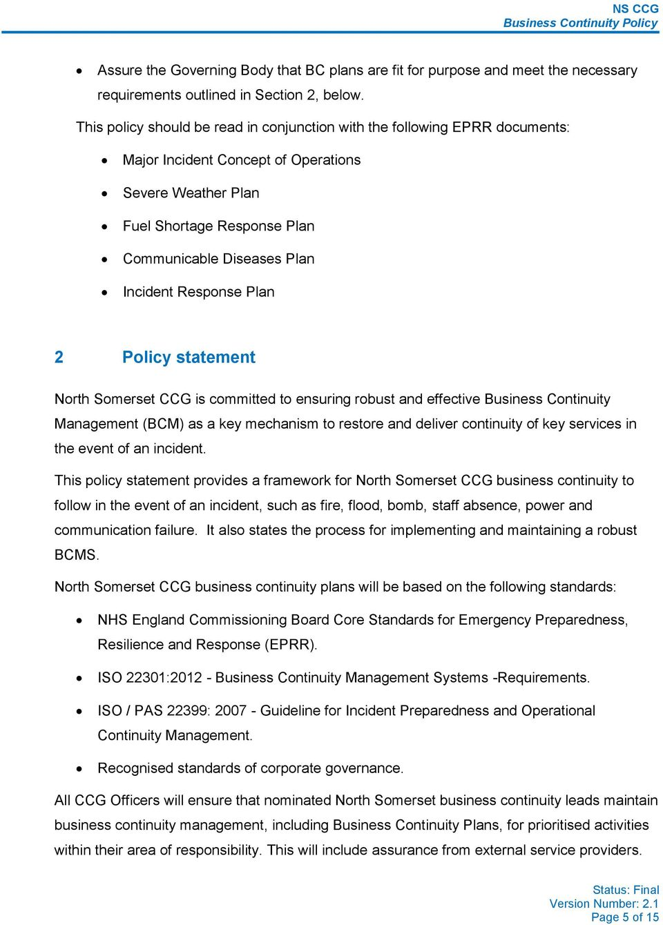 Response Plan 2 Policy statement North Somerset CCG is committed to ensuring robust and effective Business Continuity Management (BCM) as a key mechanism to restore and deliver continuity of key