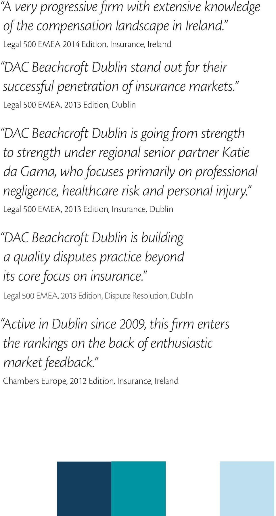 Legal 500 EMEA, 2013 Edition, Dublin DAC Beachcroft Dublin is going from strength to strength under regional senior partner Katie da Gama, who focuses primarily on professional negligence, healthcare