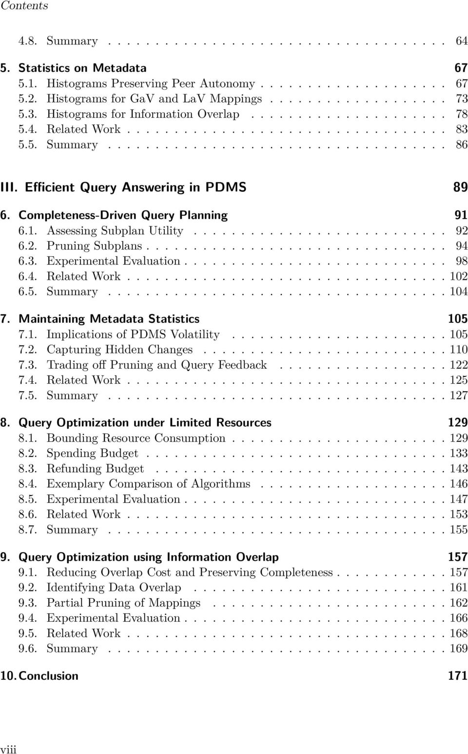 Efficient Query Answering in PDMS 89 6. Completeness-Driven Query Planning 91 6.1. Assessing Subplan Utility........................... 92 6.2. Pruning Subplans................................ 94 6.3.