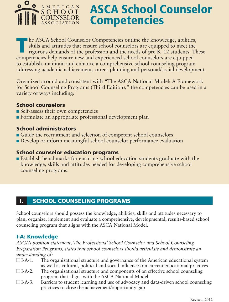 These competencies help ensure new and experienced school counselors are equipped to establish, maintain and enhance a comprehensive school counseling program addressing academic achievement, career