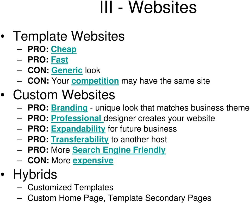 creates your website PRO: Expandability for future business PRO: Transferability to another host PRO: More