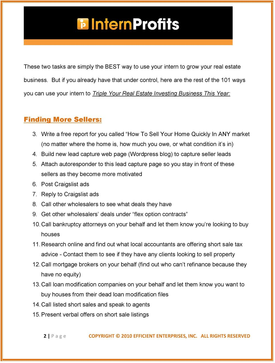 Write a free report for you called How To Sell Your Home Quickly In ANY market (no matter where the home is, how much you owe, or what condition it s in) 4.