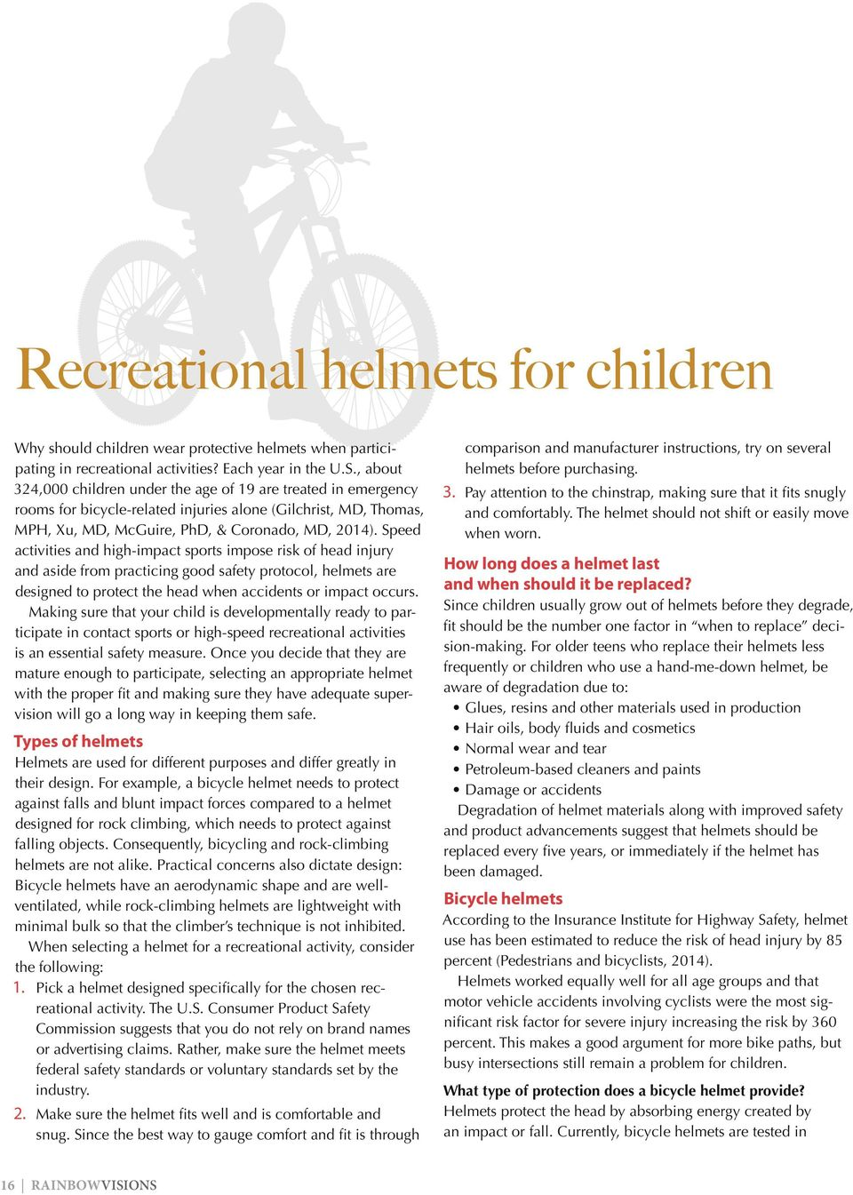 Speed activities and high-impact sports impose risk of head injury and aside from practicing good safety protocol, helmets are designed to protect the head when accidents or impact occurs.