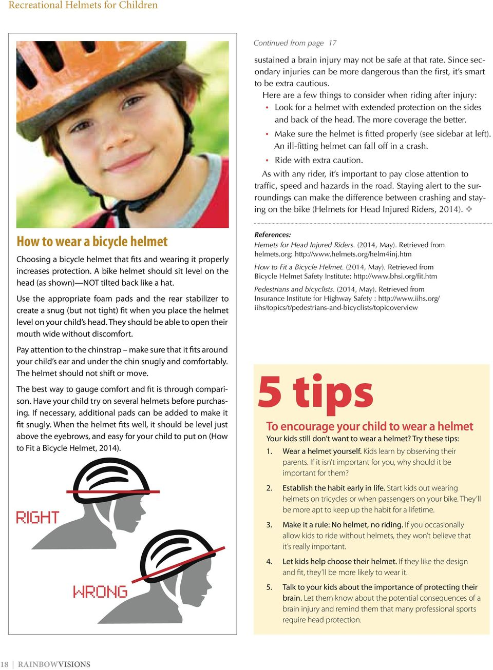 Here are a few things to consider when riding after injury: Look for a helmet with extended protection on the sides and back of the head. The more coverage the better.