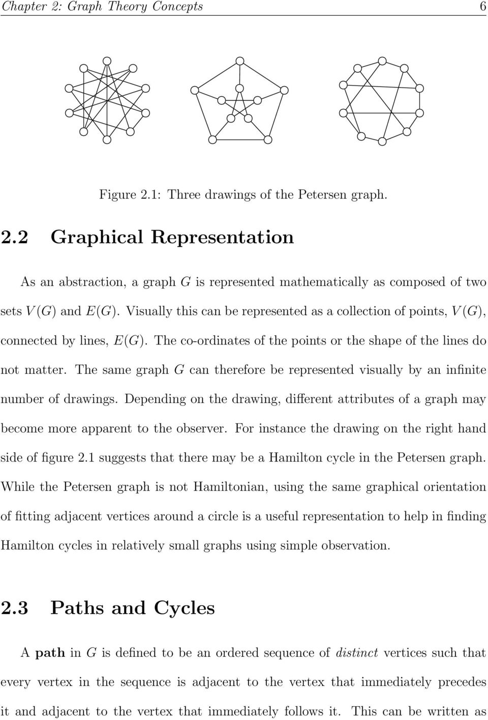 The same graph G can therefore be represented visually by an infinite number of drawings. Depending on the drawing, different attributes of a graph may become more apparent to the observer.
