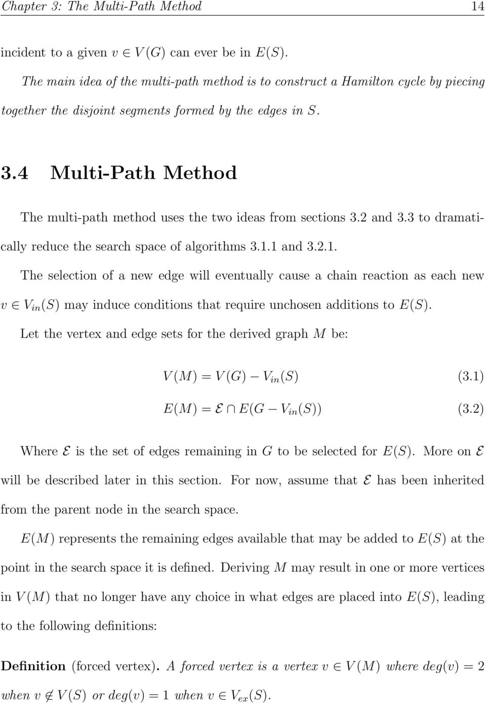 4 Multi-Path Method The multi-path method uses the two ideas from sections 3.2 and 3.3 to dramatically reduce the search space of algorithms 3.1.