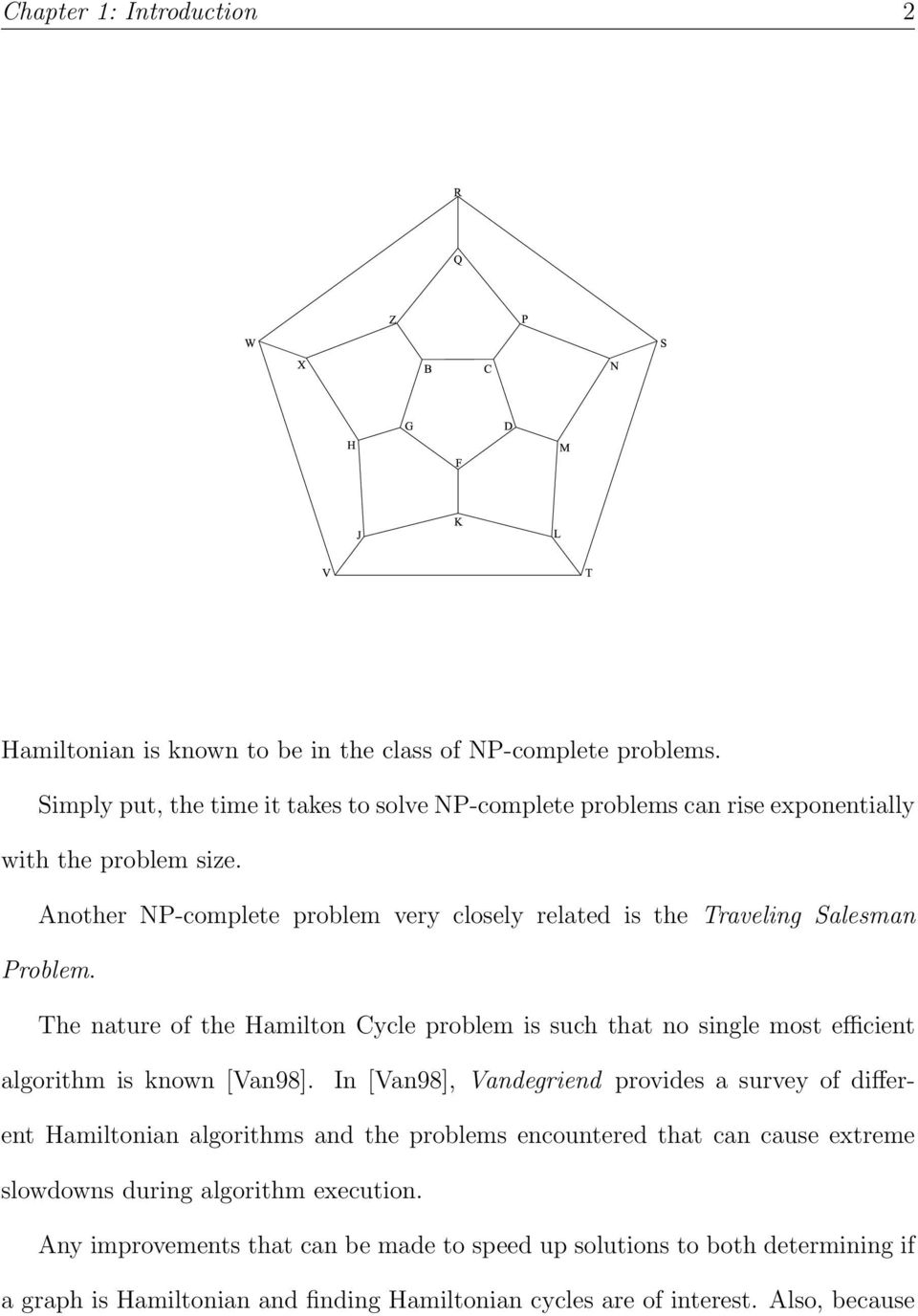 Another NP-complete problem very closely related is the Traveling Salesman Problem.