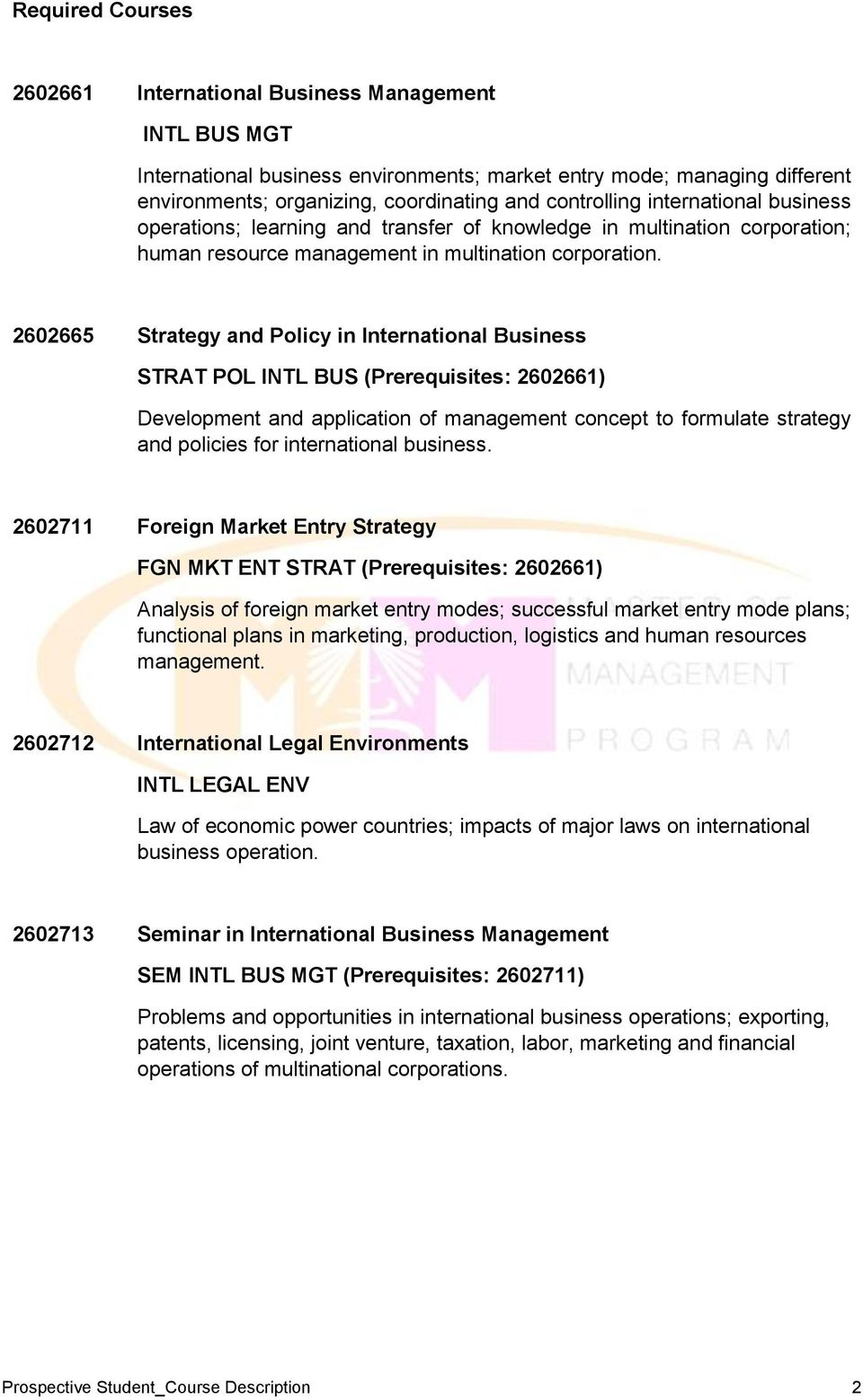 2602665 Strategy and Policy in International Business STRAT POL INTL BUS (Prerequisites: 2602661) Development and application of management concept to formulate strategy and policies for