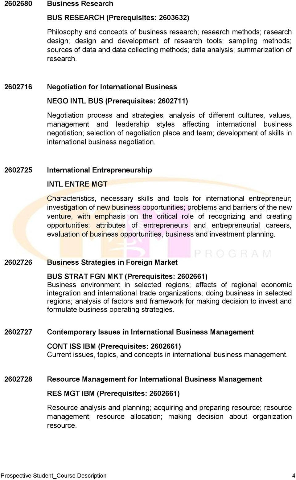 2602716 Negotiation for International Business NEGO INTL BUS (Prerequisites: 2602711) Negotiation process and strategies; analysis of different cultures, values, management and leadership styles