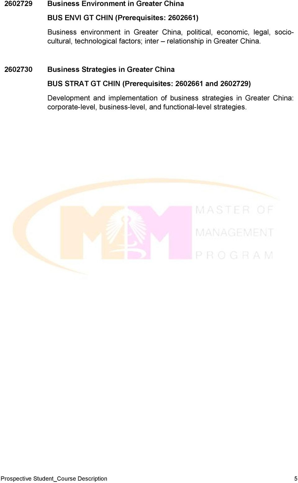 2602730 Business Strategies in Greater China BUS STRAT GT CHIN (Prerequisites: 2602661 and 2602729) Development and