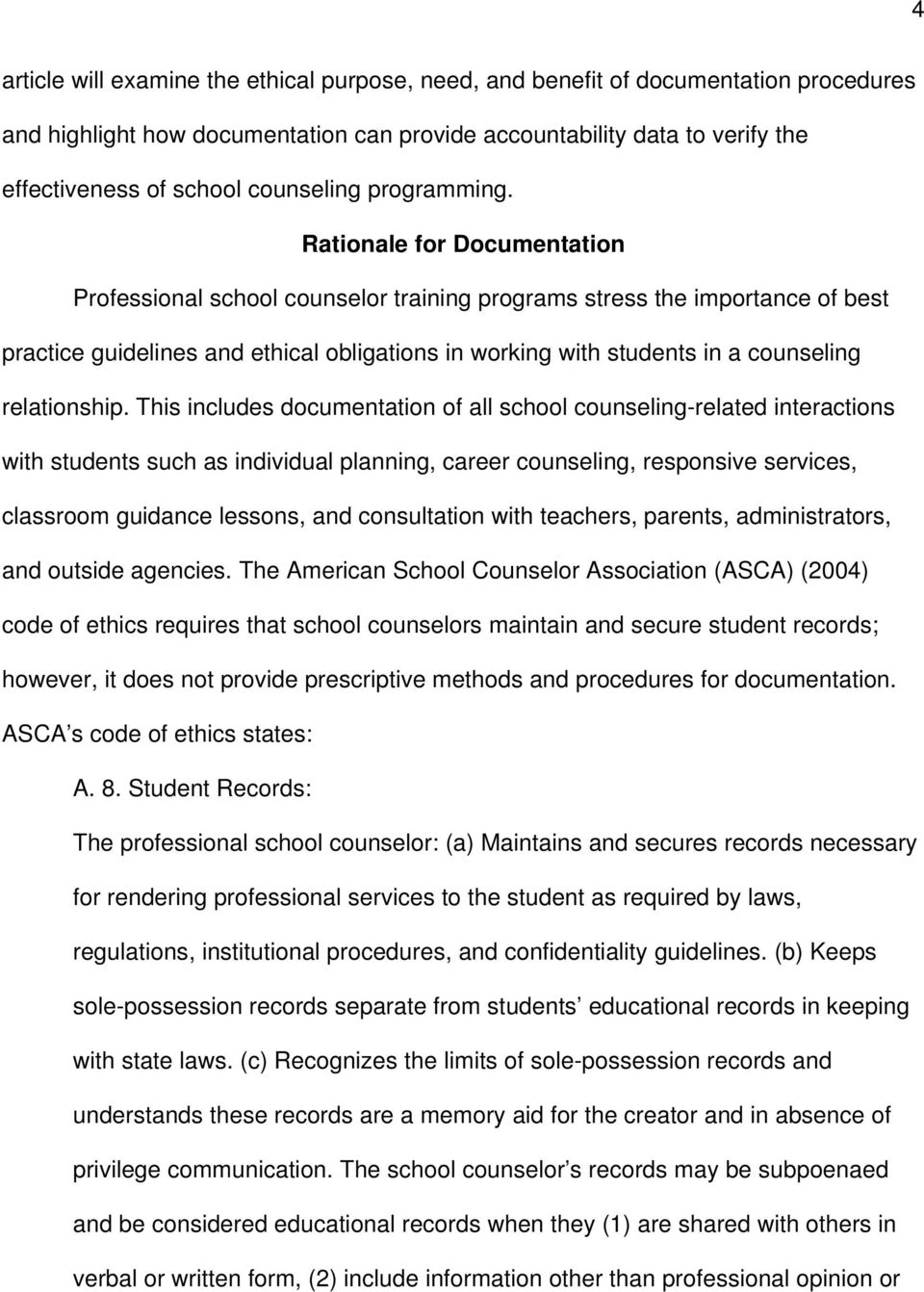 Rationale for Documentation Professional school counselor training programs stress the importance of best practice guidelines and ethical obligations in working with students in a counseling