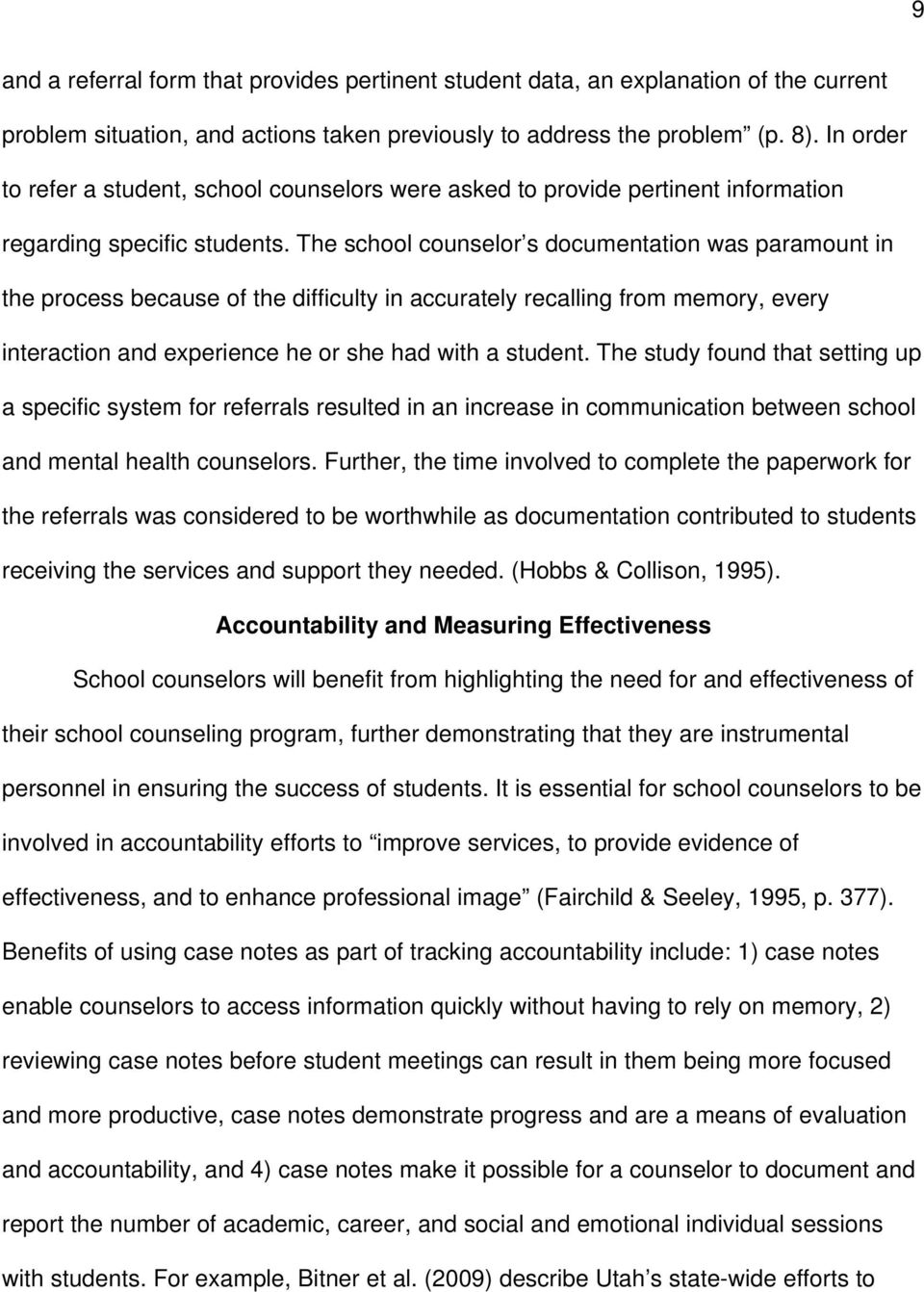 The school counselor s documentation was paramount in the process because of the difficulty in accurately recalling from memory, every interaction and experience he or she had with a student.