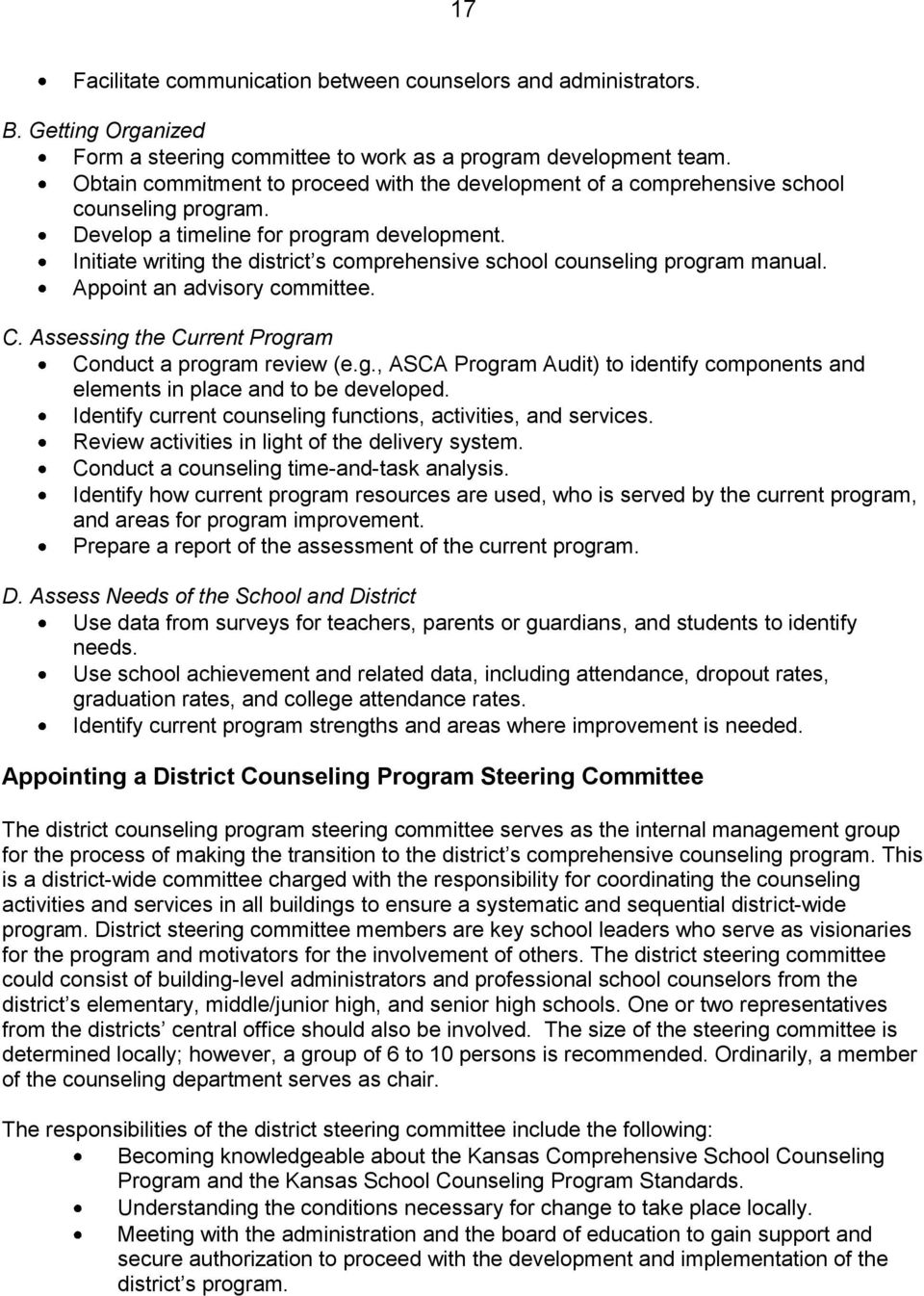 Initiate writing the district s comprehensive school counseling program manual. Appoint an advisory committee. C. Assessing the Current Program Conduct a program review (e.g., ASCA Program Audit) to identify components and elements in place and to be developed.