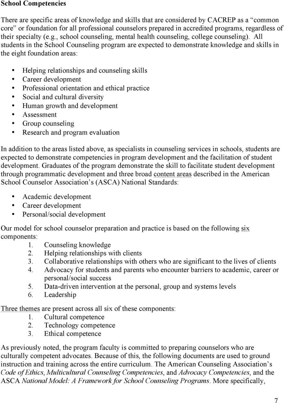 All students in the School Counseling program are expected to demonstrate knowledge and skills in the eight foundation areas: Helping relationships and counseling skills Career development