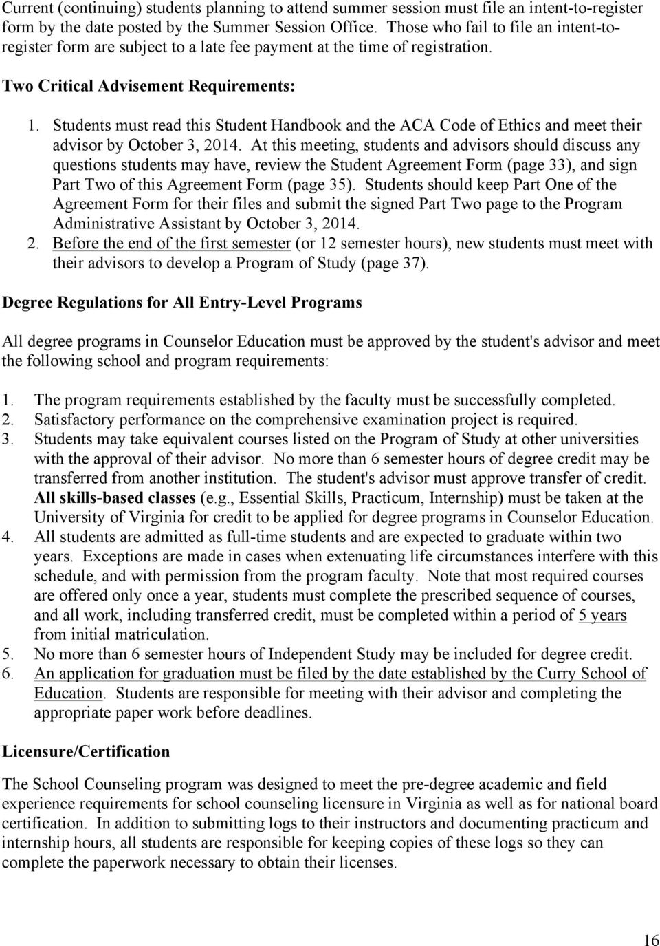Students must read this Student Handbook and the ACA Code of Ethics and meet their advisor by October 3, 2014.