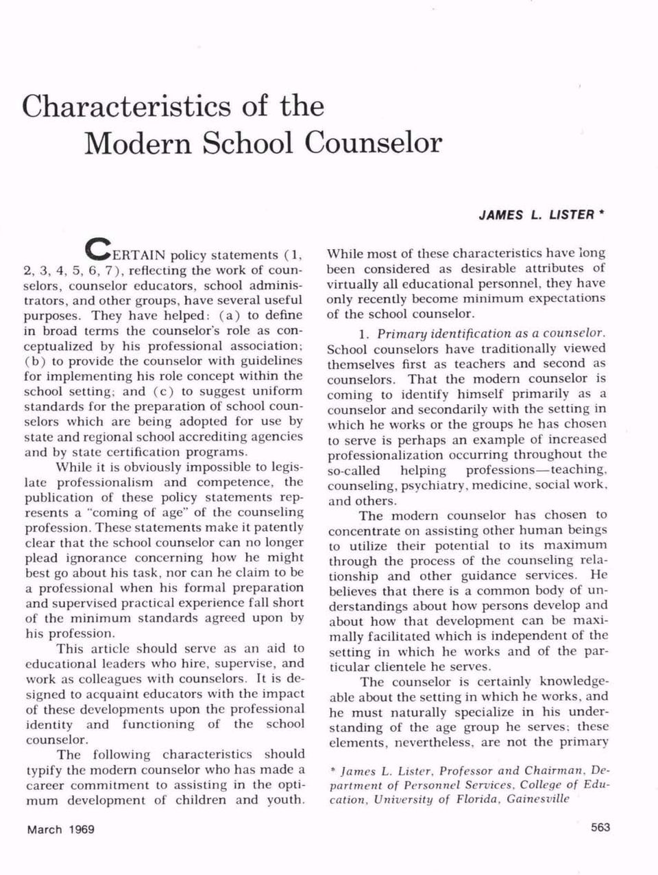 They have helped: (a) to define in broad terms the counselor's role as con ceptualized by his professional association; (b) to provide the counselor with guidelines for implementing his role concept