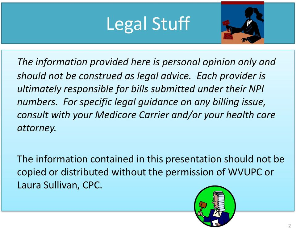 For specific legal guidance on any billing issue, consult with your Medicare Carrier and/or your health care