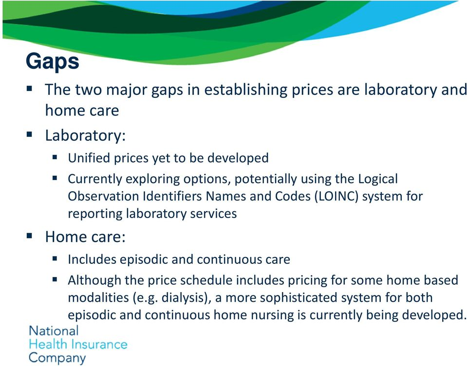 laboratory services Home care: Includes episodic and continuous care Although the price schedule includes pricing for some home