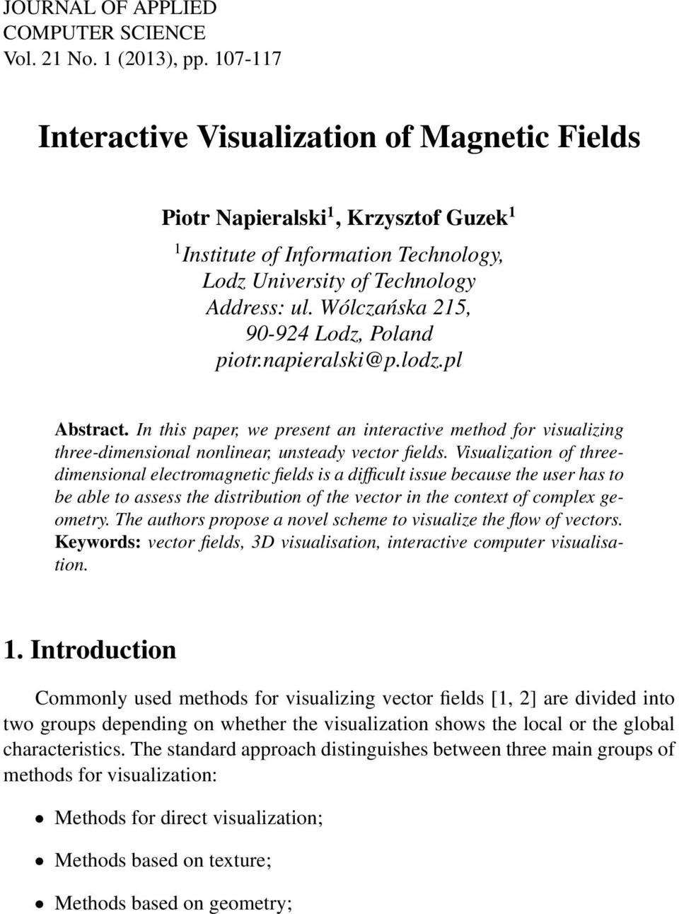 Wólczańska 215, 90-924 Lodz, Poland piotr.napieralski@p.lodz.pl Abstract. In this paper, we present an interactive method for visualizing three-dimensional nonlinear, unsteady vector fields.
