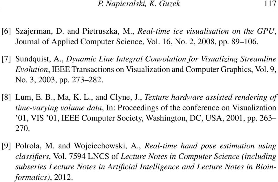 , Texture hardware assisted rendering of time-varying volume data, In: Proceedings of the conference on Visualization 01, VIS 01, IEEE Computer Society, Washington, DC, USA, 2001, pp. 263 270.