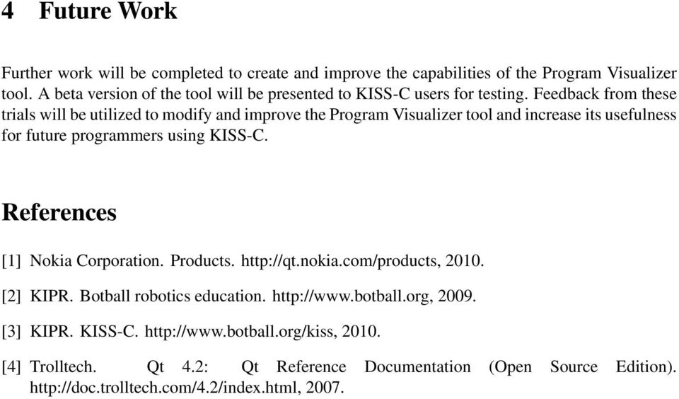 Feedback from these trials will be utilized to modify and improve the Program Visualizer tool and increase its usefulness for future programmers using KISS-C.