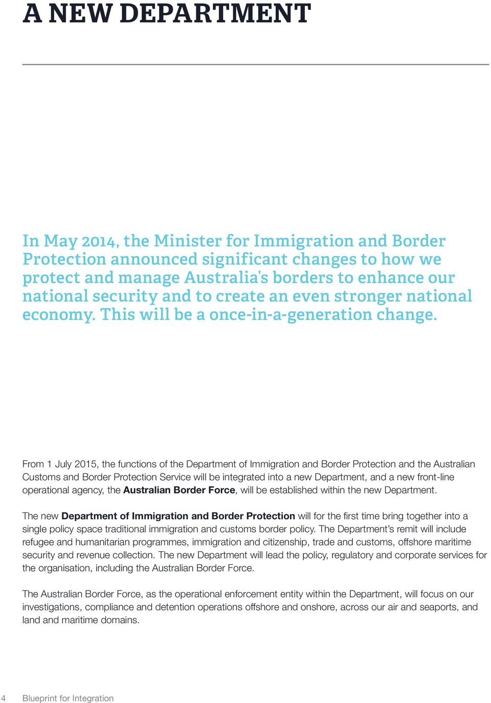 From 1 July 2015, the functions of the Department of Immigration and Border Protection and the Australian Customs and Border Protection Service will be integrated into a new Department, and a new