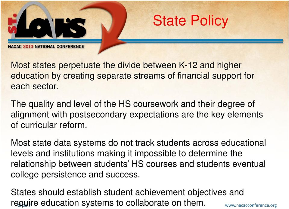 Most state data systems do not track students across educational levels and institutions making it impossible to determine the relationship between students