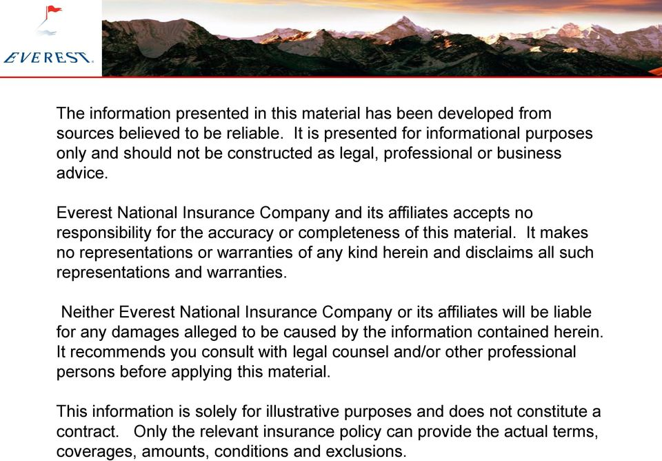 Everest National Insurance Company and its affiliates accepts no responsibility for the accuracy or completeness of this material.