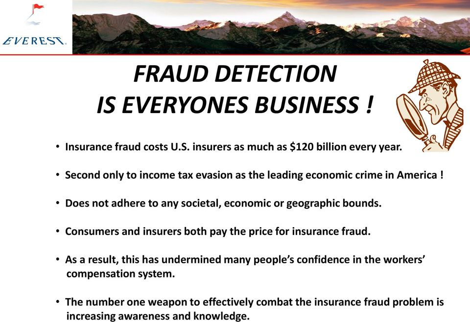 Does not adhere to any societal, economic or geographic bounds. Consumers and insurers both pay the price for insurance fraud.