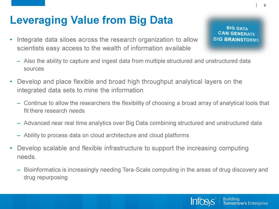 allow the researchers the flexibility of choosing a broad array of analytical tools that fit there research needs Advanced near real time analytics over Big Data combining structured and unstructured