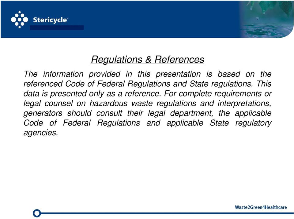 For complete requirements or legal counsel on hazardous waste regulations and interpretations, generators