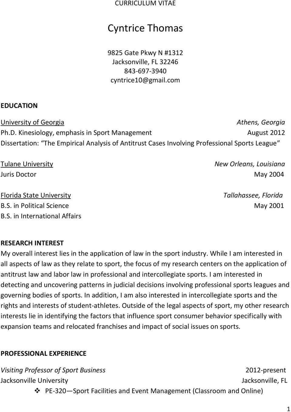 Kinesiology, emphasis in Sport Management August 2012 Dissertation: The Empirical Analysis of Antitrust Cases Involving Professional Sports League Tulane University New Orleans, Louisiana Juris