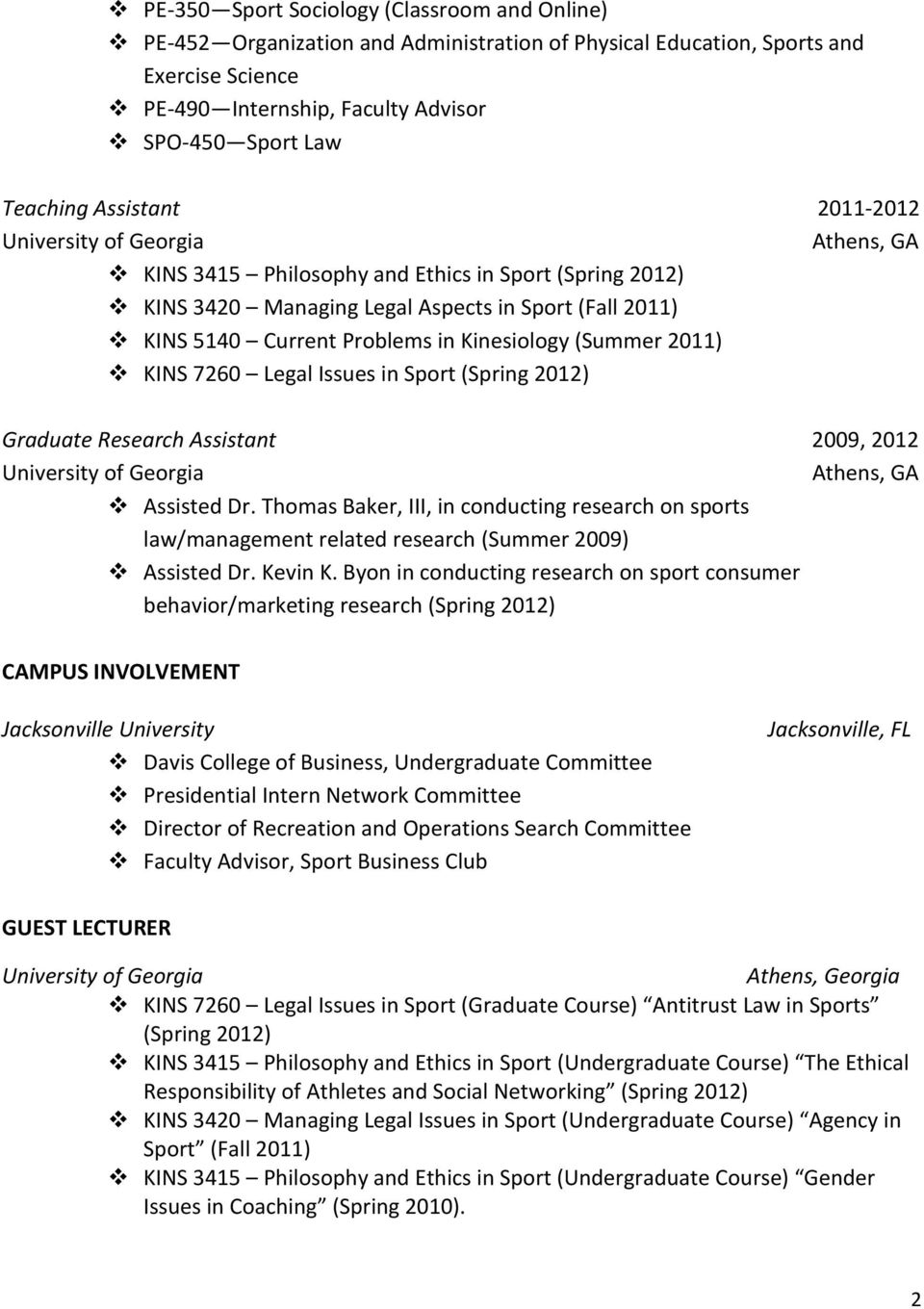 KINS 7260 Legal Issues in Sport (Spring 2012) Graduate Research Assistant 2009, 2012 Athens, GA Assisted Dr.