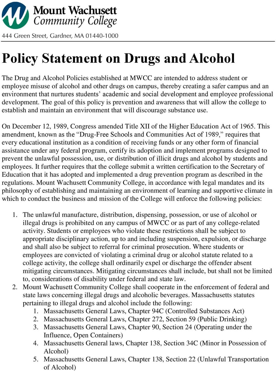 The goal of this policy is prevention and awareness that will allow the college to establish and maintain an environment that will discourage substance use.