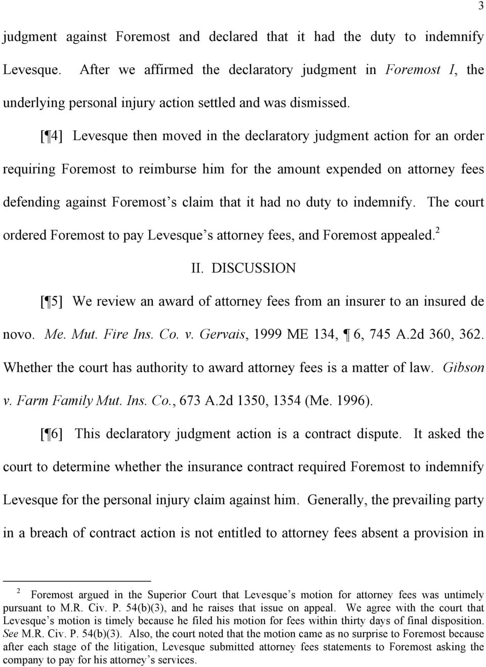 [ 4] Levesque then moved in the declaratory judgment action for an order requiring Foremost to reimburse him for the amount expended on attorney fees defending against Foremost s claim that it had no