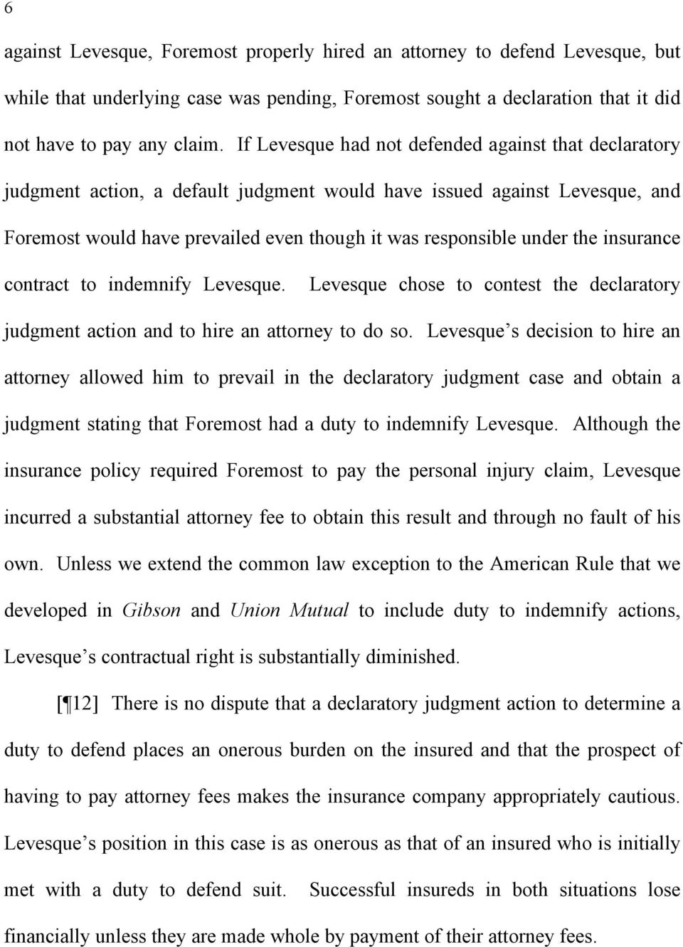 the insurance contract to indemnify Levesque. Levesque chose to contest the declaratory judgment action and to hire an attorney to do so.
